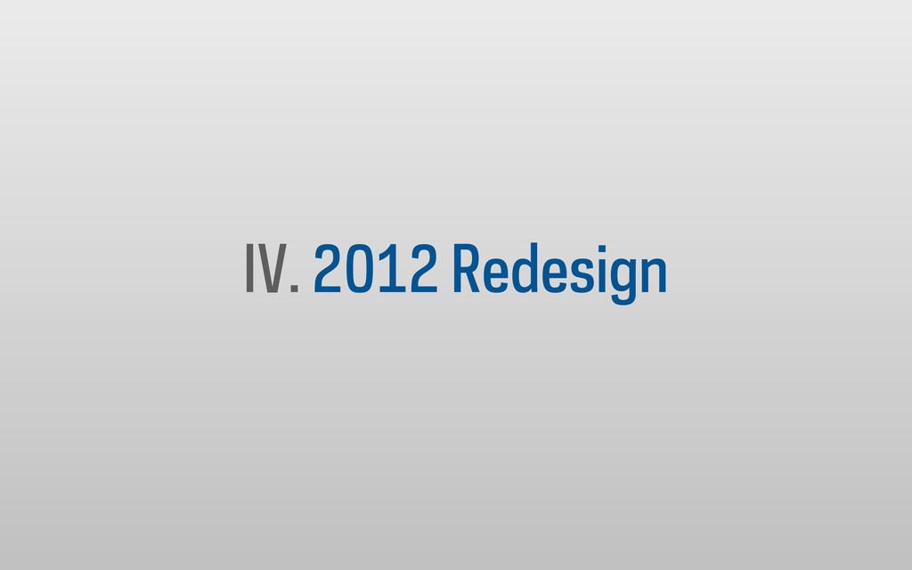 IV. 2012 Redesign