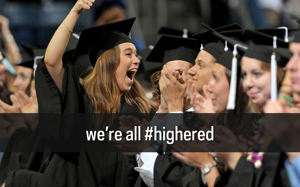 we're all #highered