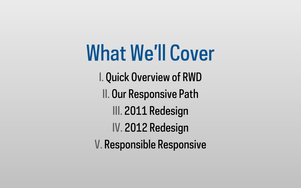 What We'll Cover I. Quick Overview of RWD II. O...