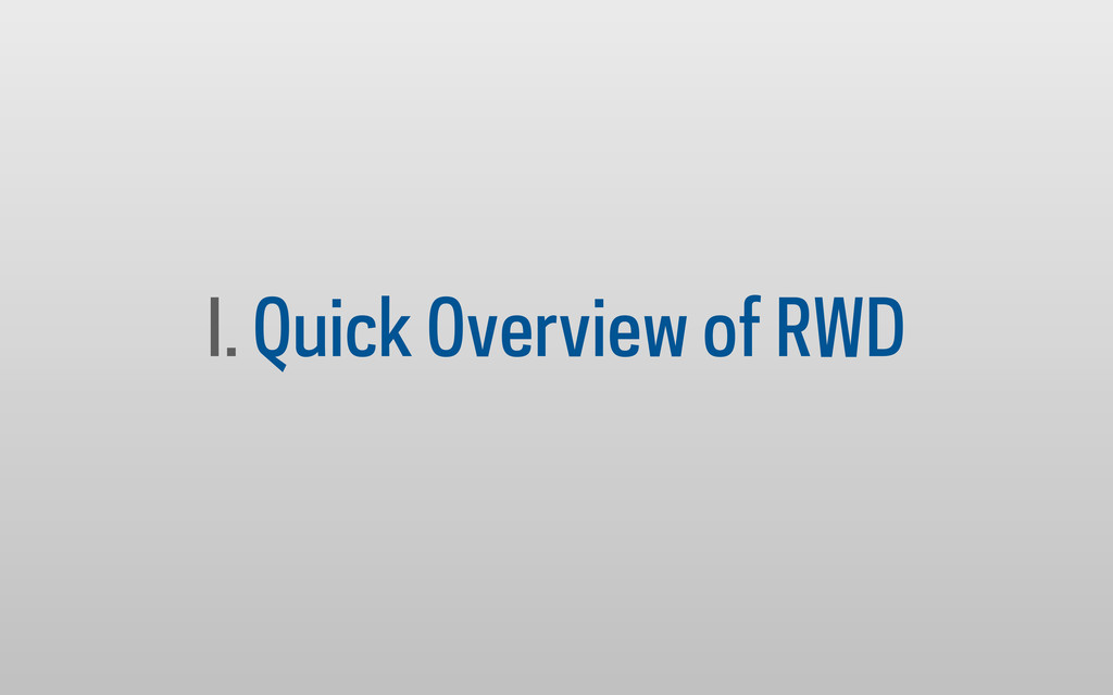 I. Quick Overview of RWD