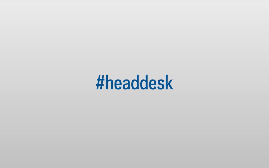 #headdesk