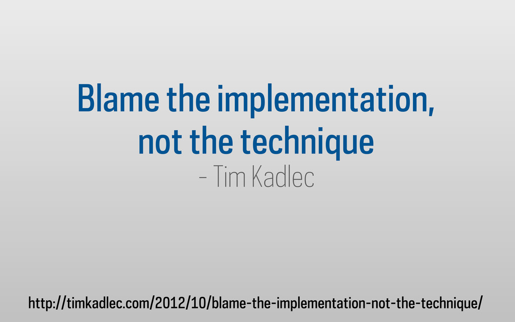 Blame the implementation, not the technique - T...
