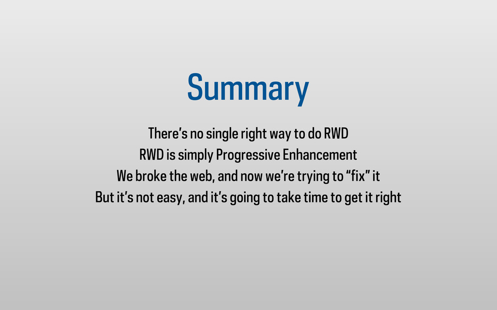 Summary There's no single right way to do RWD R...
