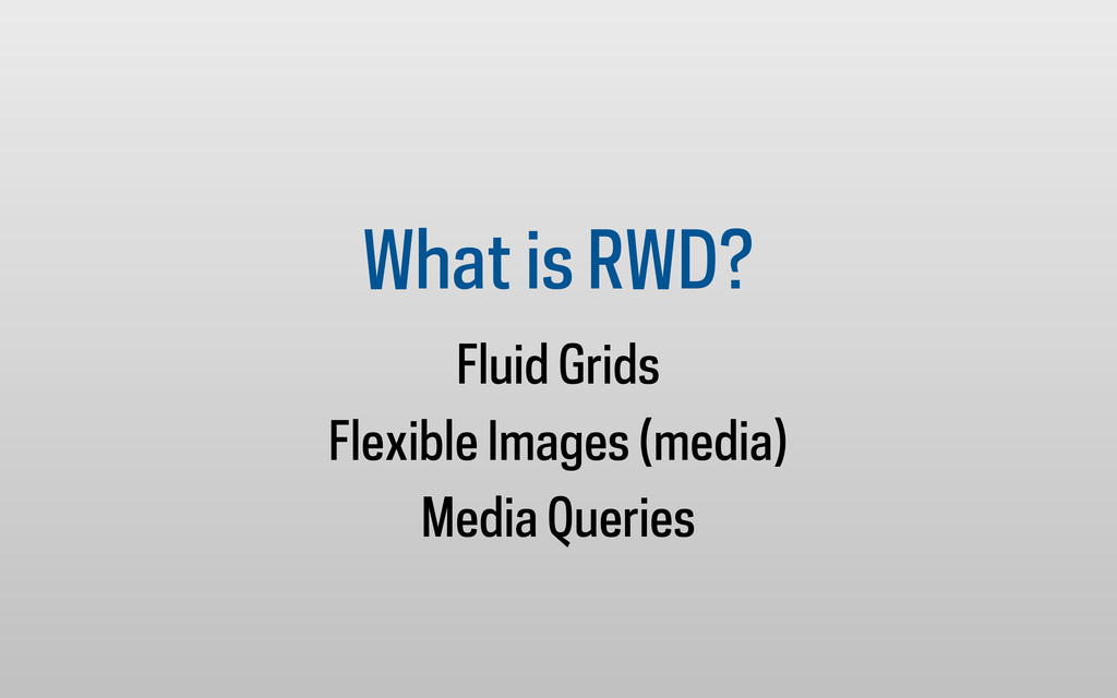 What is RWD? Fluid Grids Flexible Images (media...