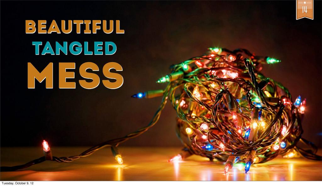 14 beautiful tangled mess Tuesday, October 9, 12