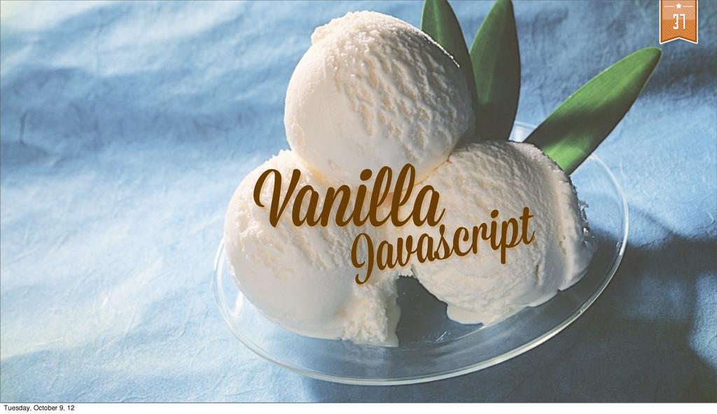 Vani a 37 Javascript Tuesday, October 9, 12