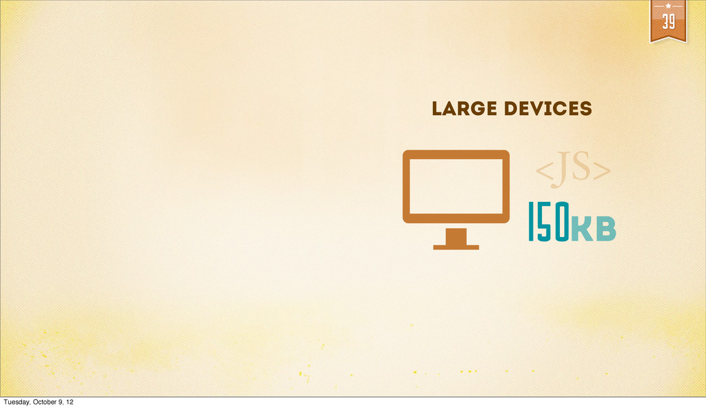 39 Large devices 150kb <JS> Tuesday, October 9,...