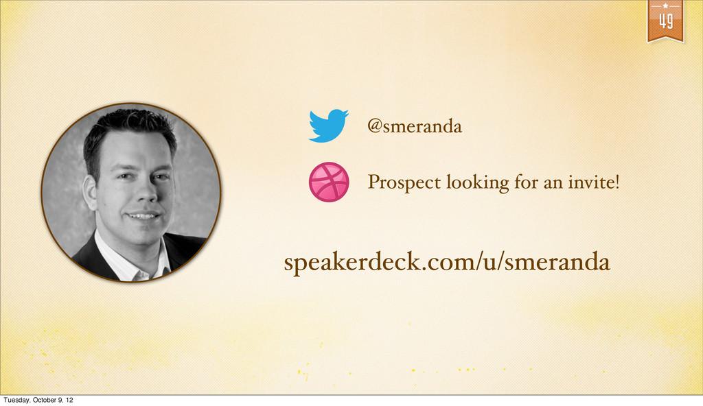 49 @smeranda Prospect looking for an invite! sp...
