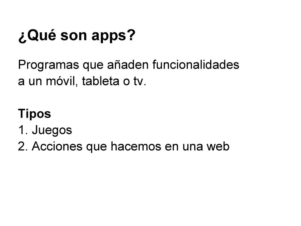 ¿Qué son apps? Programas que añaden funcionalid...