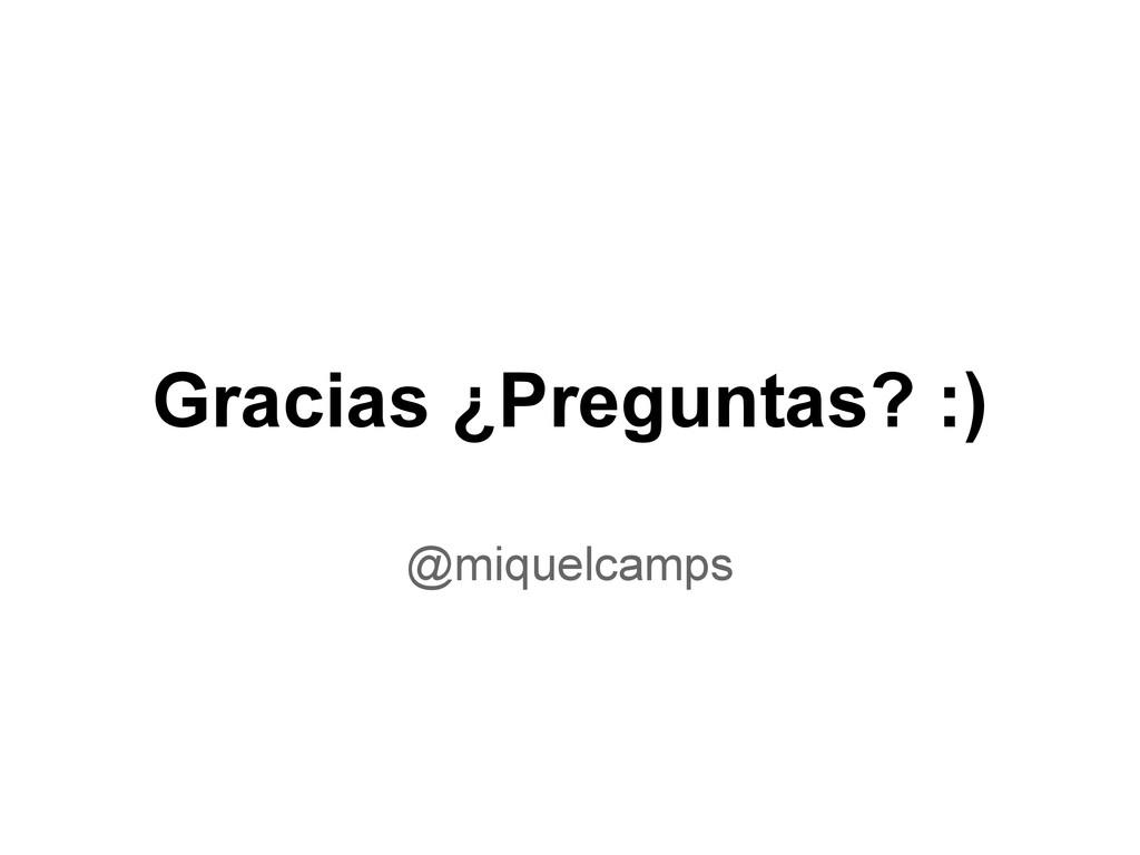 @miquelcamps Gracias ¿Preguntas? :)