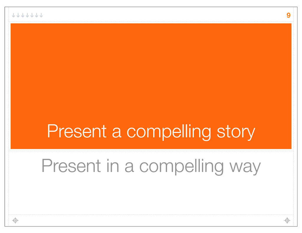Present a compelling story 9 Present in a compe...