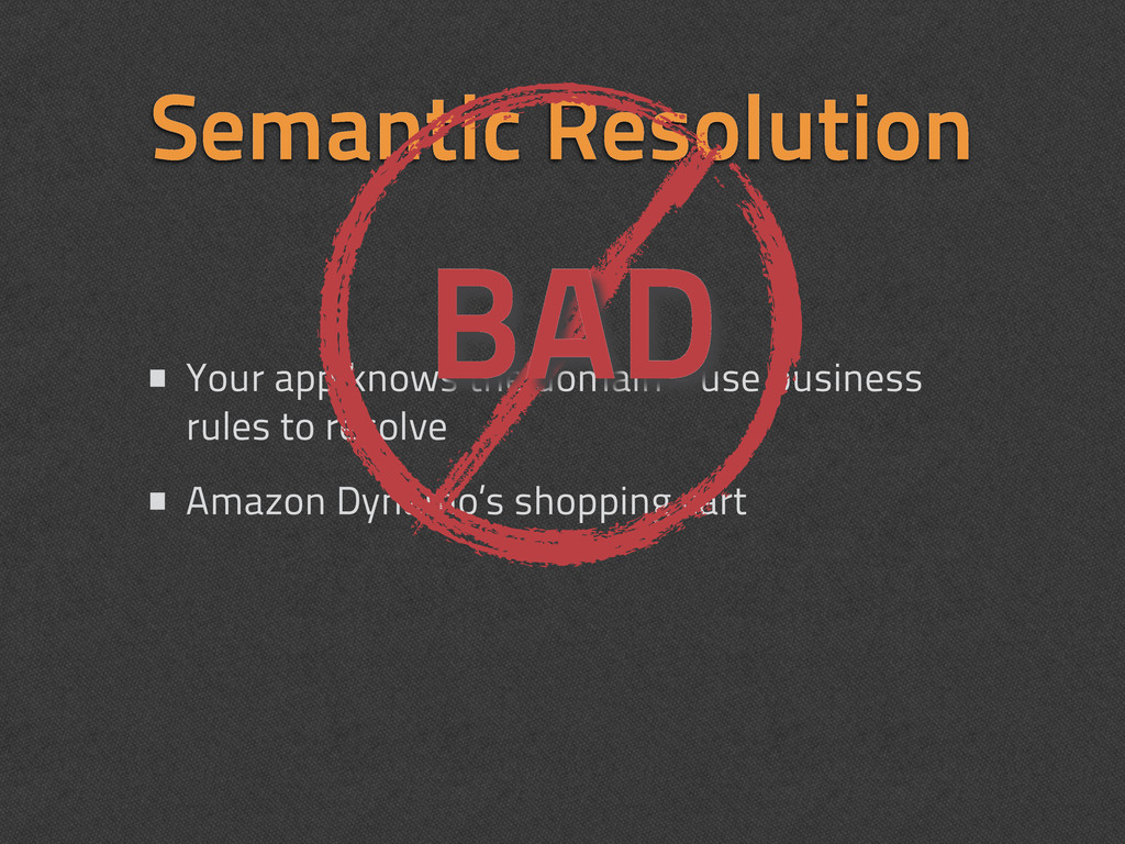 Semantic Resolution • Your app knows the domain...