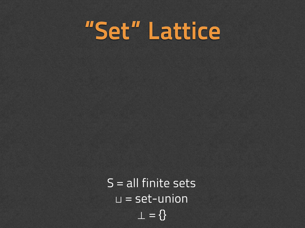 """Set"" Lattice S = all finite sets ⊔ = set-union..."