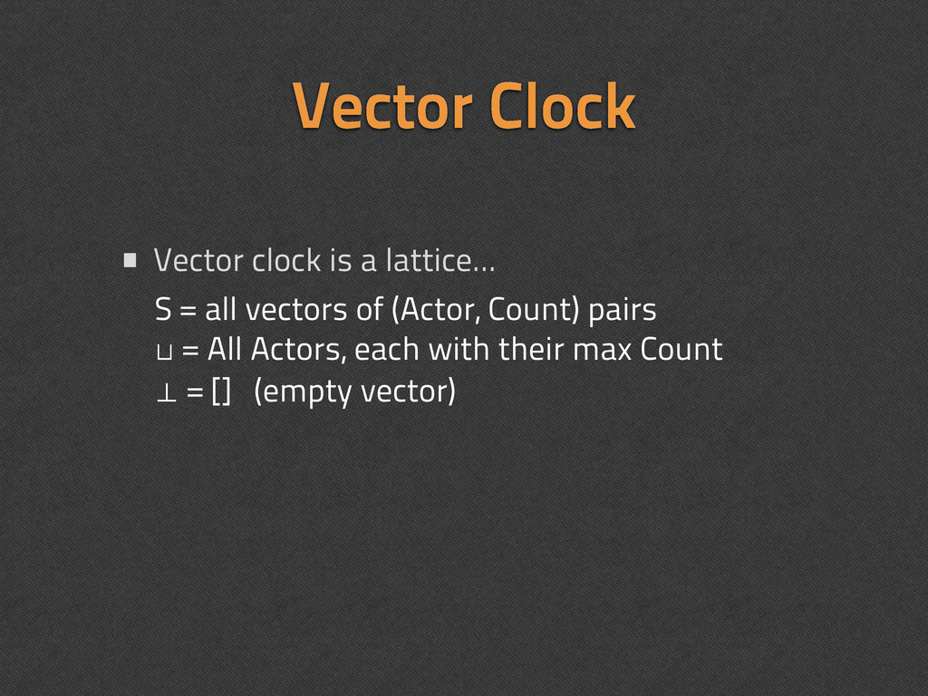 • Vector clock is a lattice... Vector Clock S =...