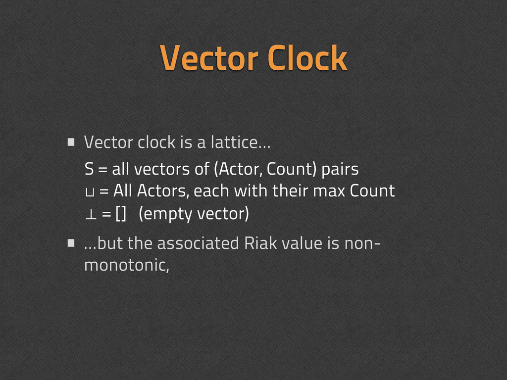 • Vector clock is a lattice... • ...but the ass...