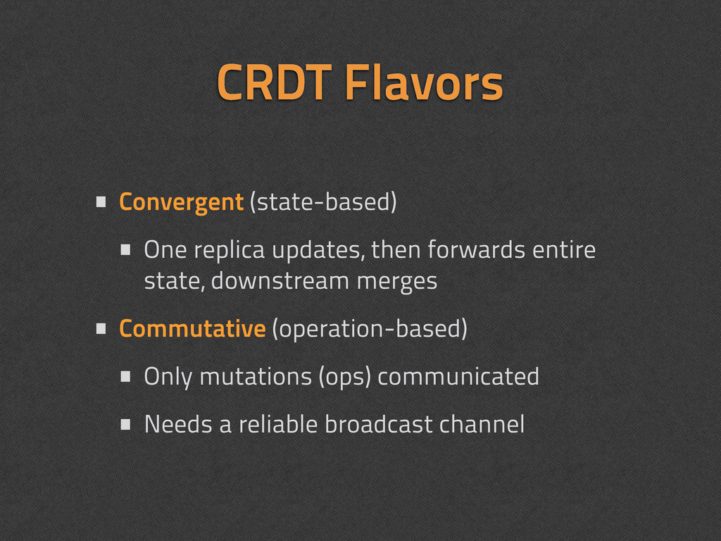 CRDT Flavors • Convergent (state-based) • One r...