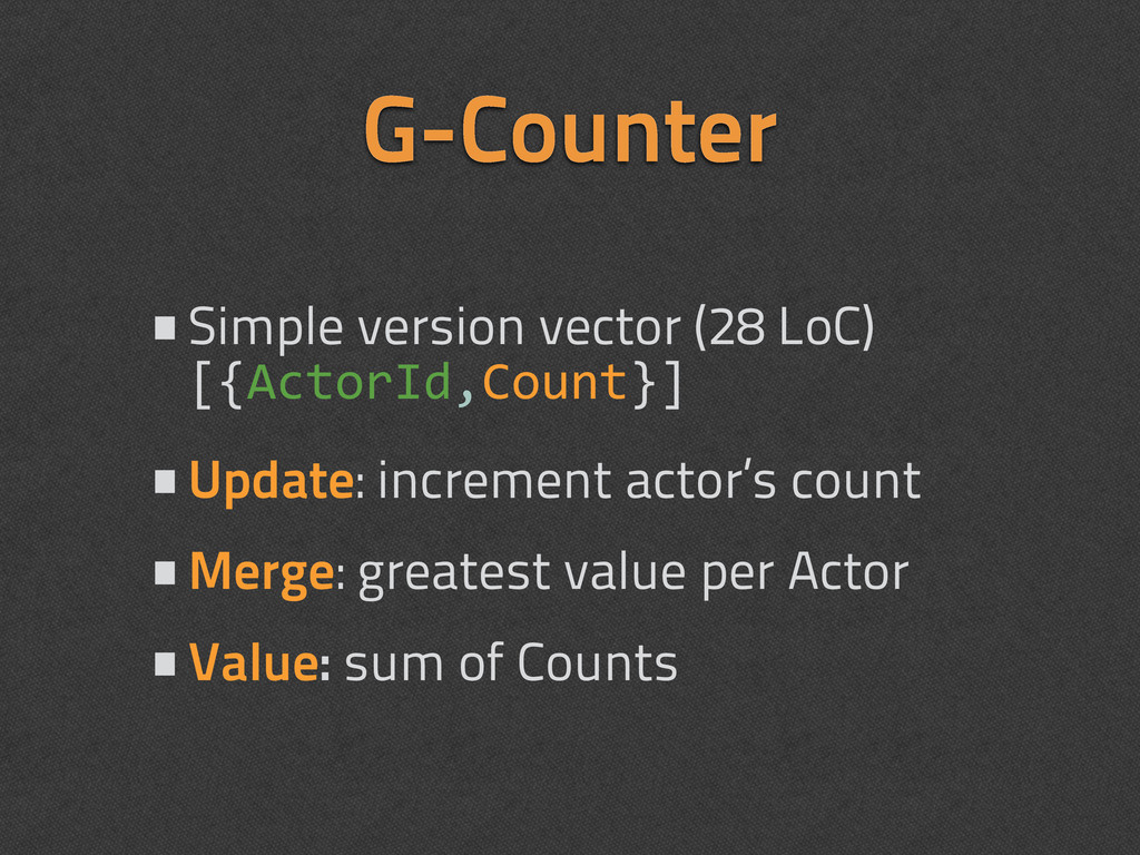 G-Counter •Simple version vector (28 LoC) [{Act...