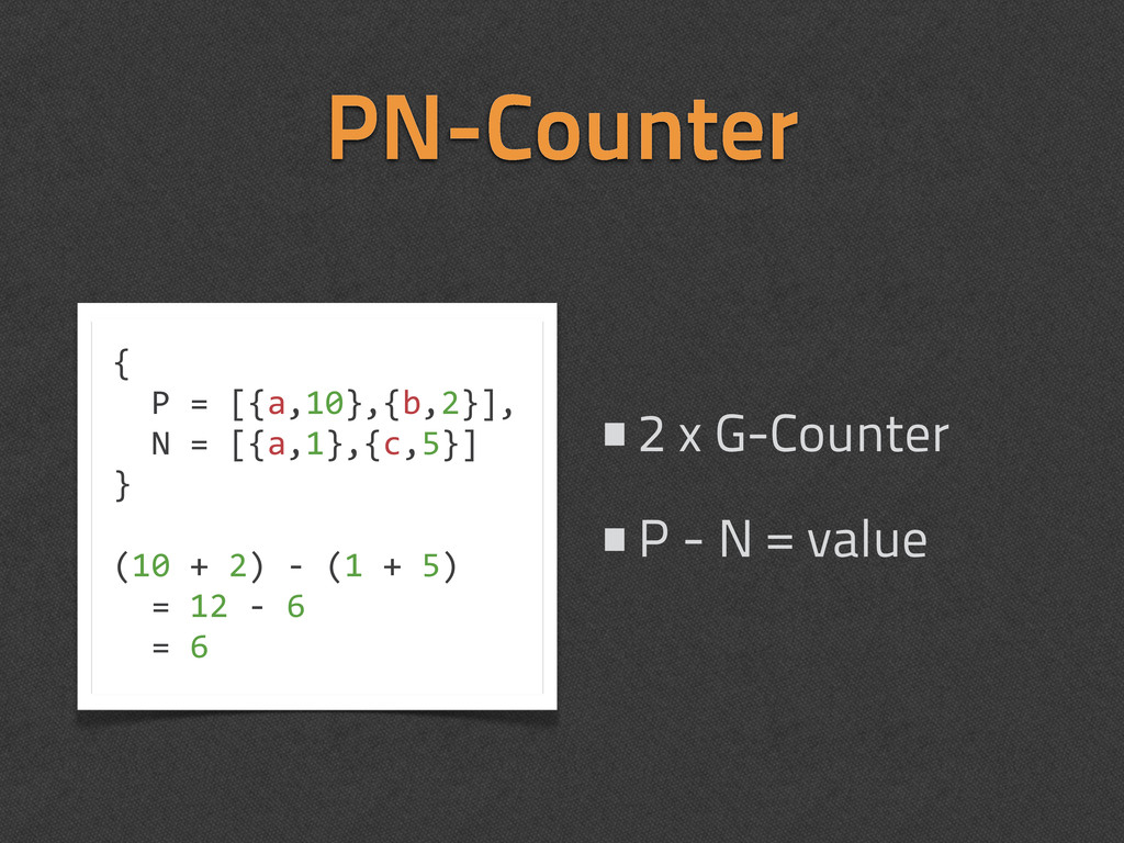 PN-Counter •2 x G-Counter •P - N = value { 	