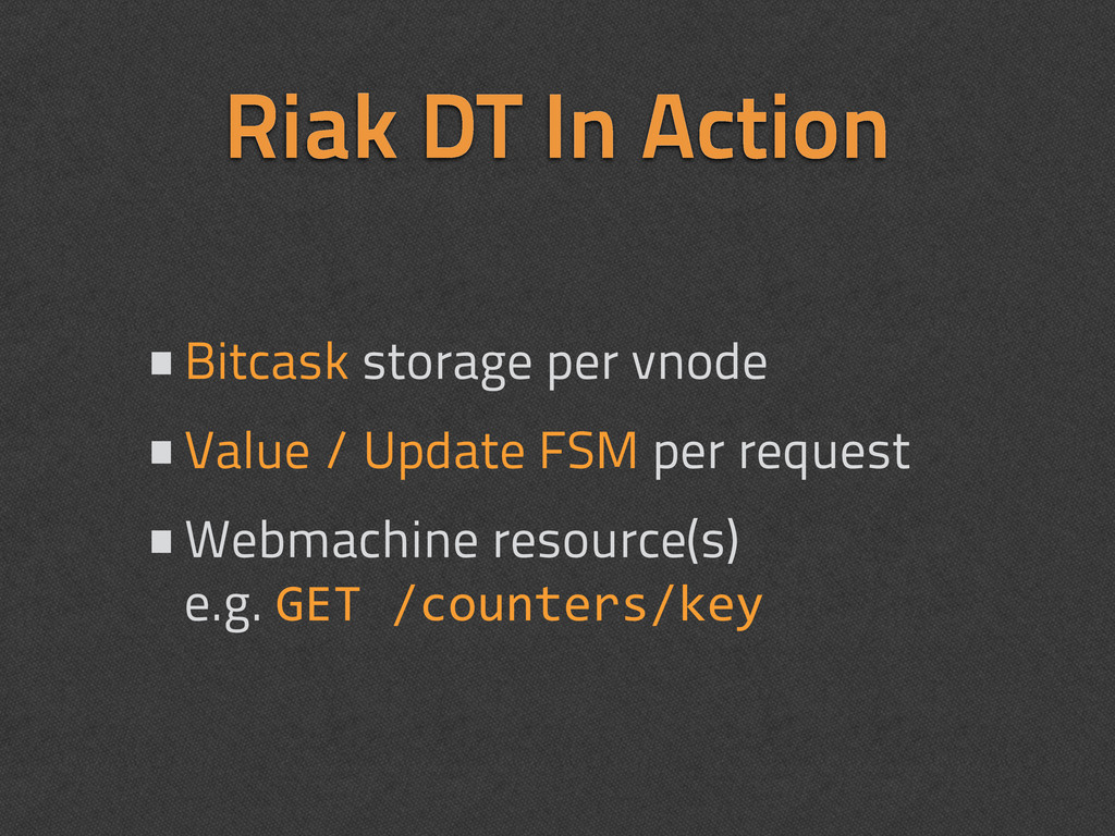 Riak DT In Action •Bitcask storage per vnode •V...
