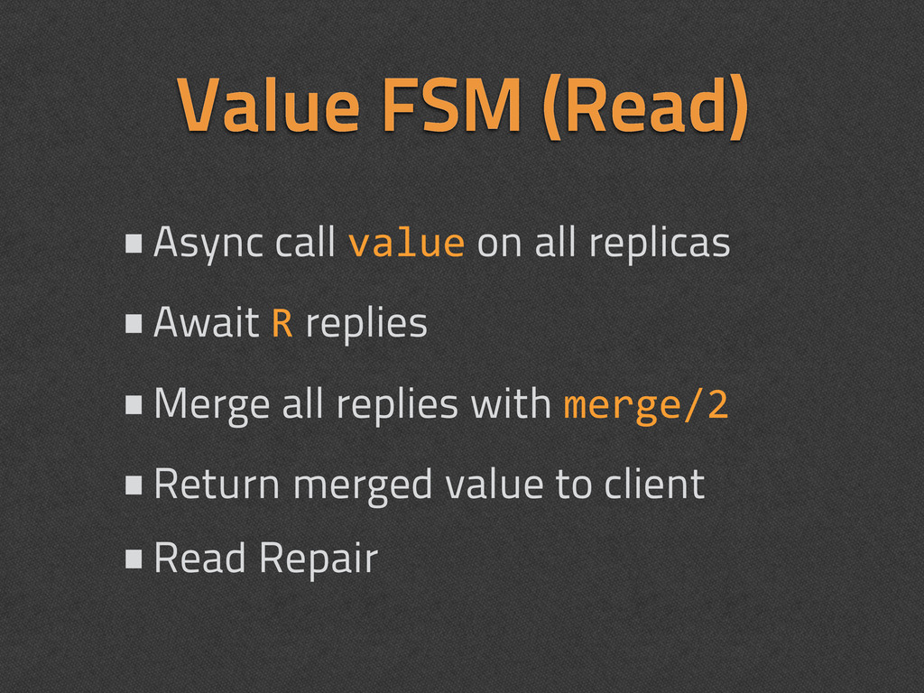 Value FSM (Read) •Async call value on all repli...
