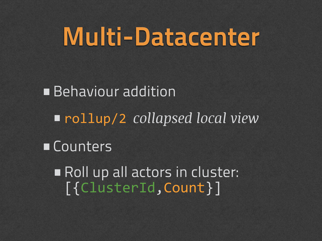 Multi-Datacenter •Behaviour addition •rollup/2 ...