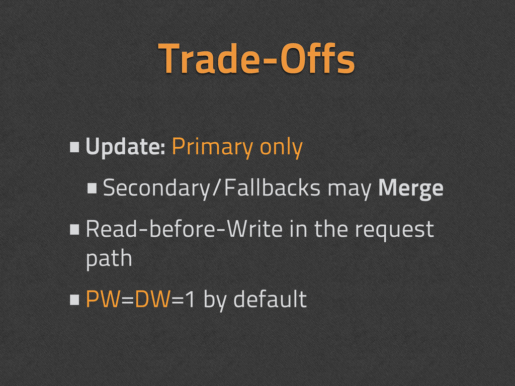 Trade-Offs •Update: Primary only •Secondary/Fal...