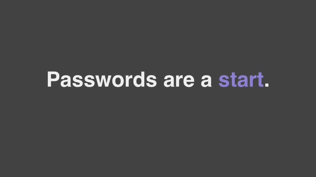 Passwords are a start.