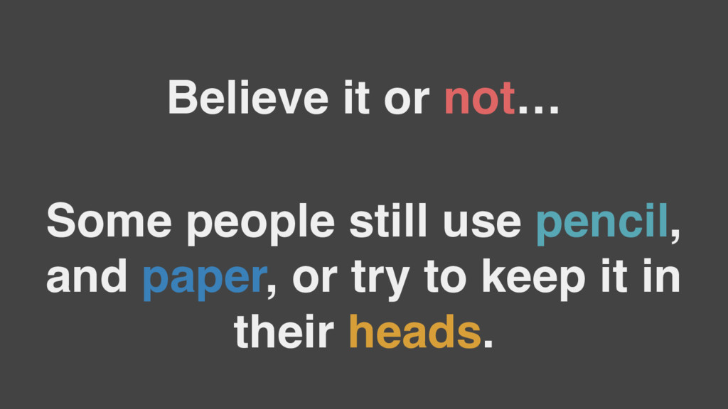 Believe it or not… Some people still use pencil...