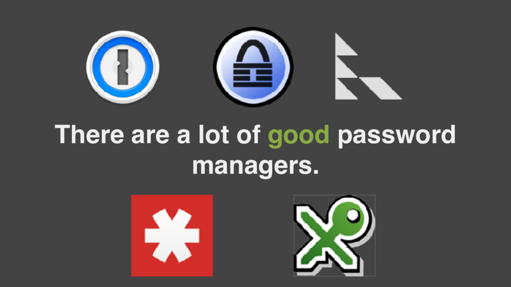 There are a lot of good password managers.