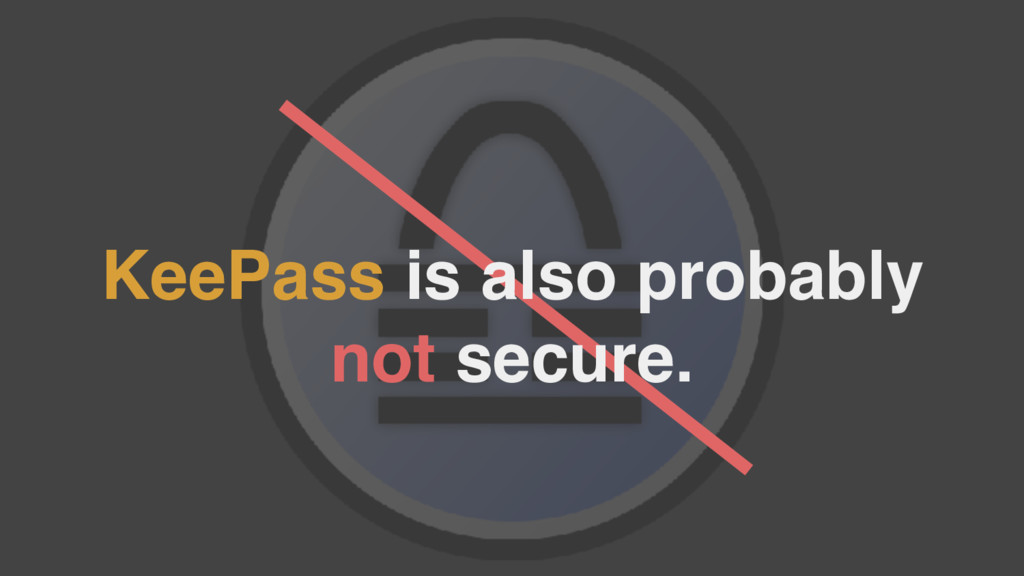 KeePass is also probably not secure.