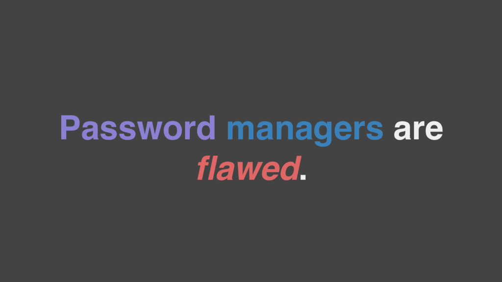 Password managers are flawed.