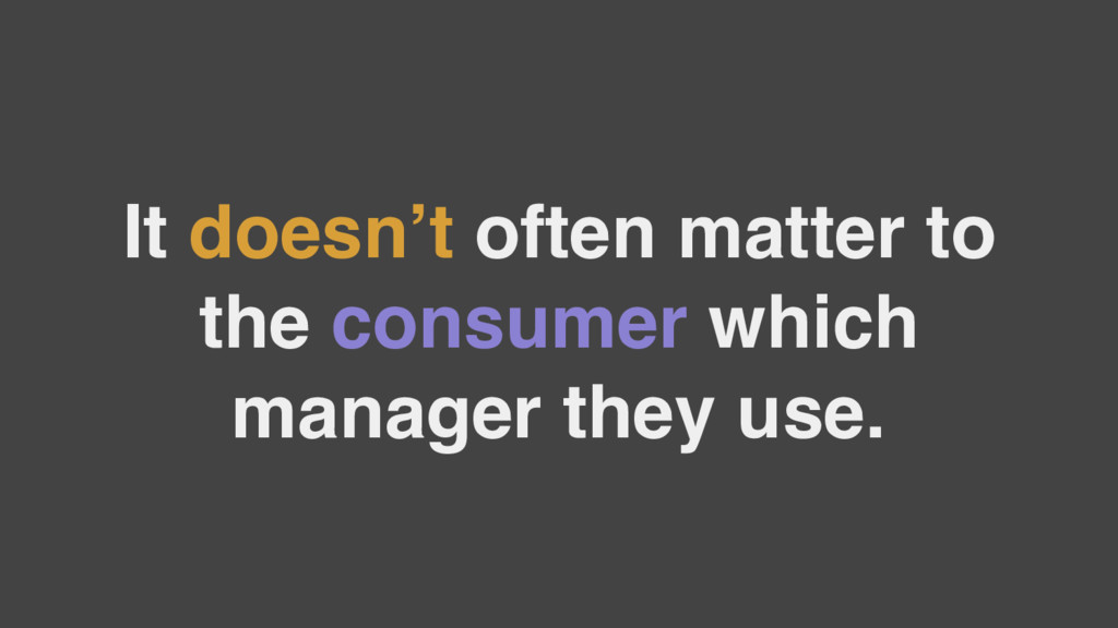 It doesn't often matter to the consumer which m...
