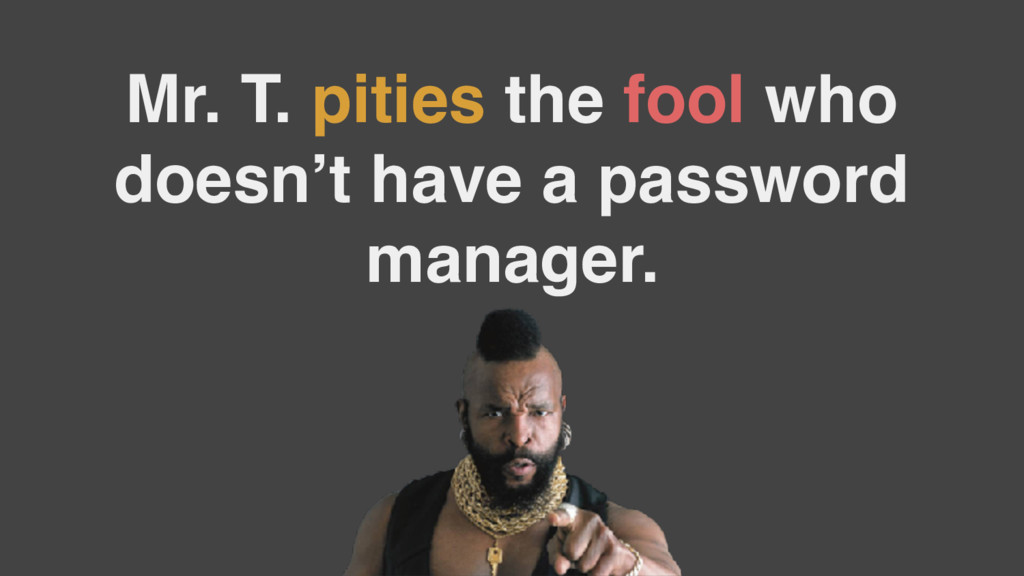 Mr. T. pities the fool who doesn't have a passw...