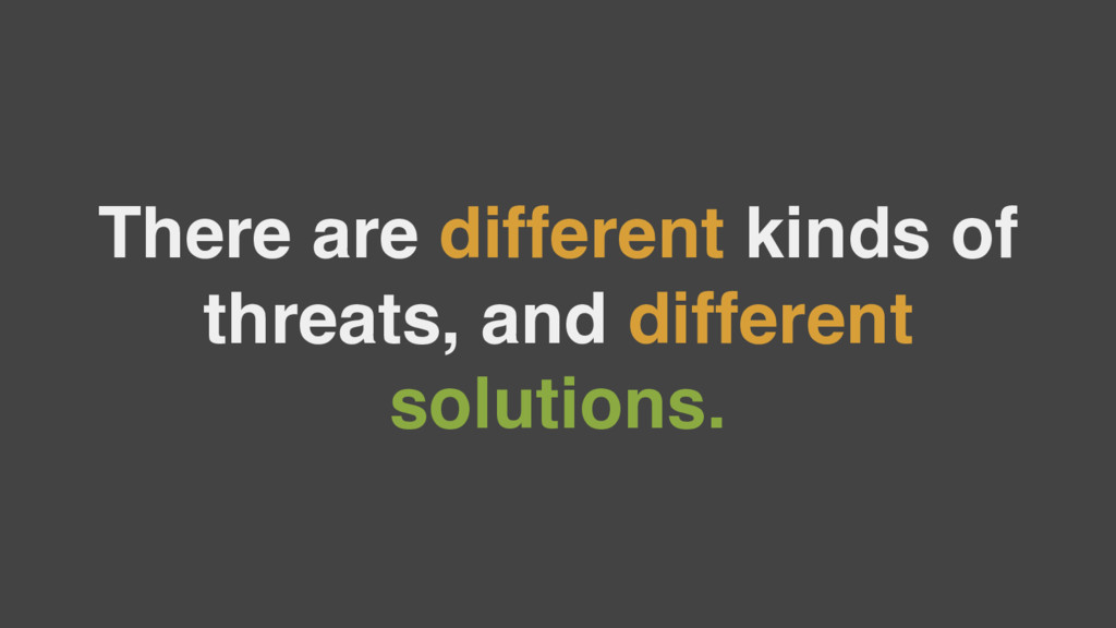 There are different kinds of threats, and diffe...
