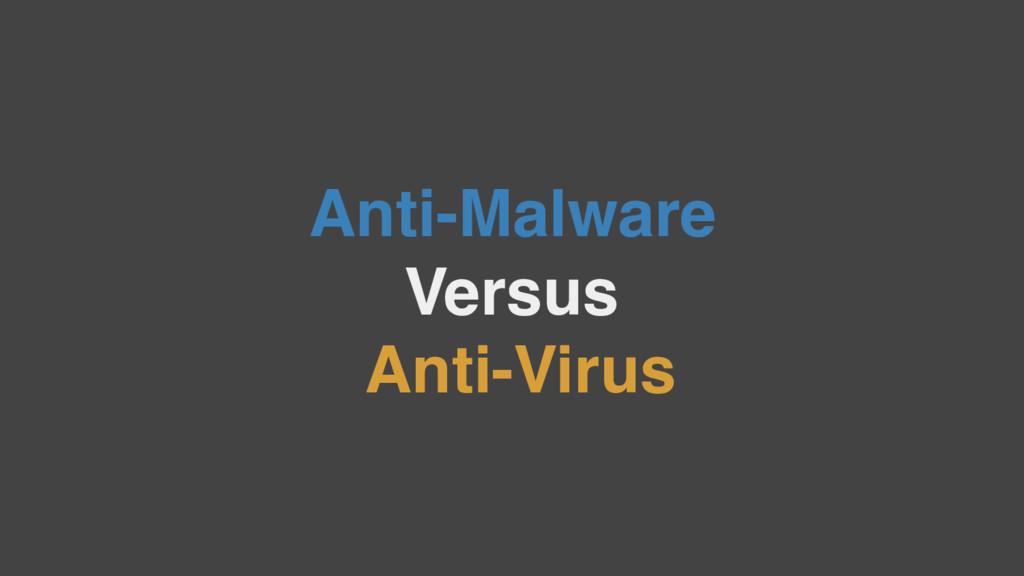 Anti-Malware Versus Anti-Virus