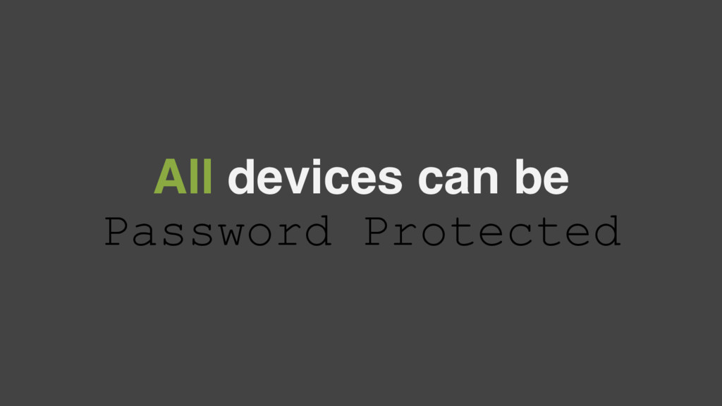All devices can be Password Protected