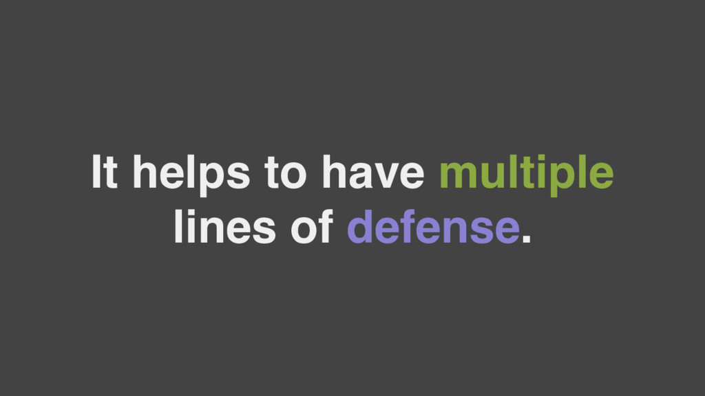 It helps to have multiple lines of defense.