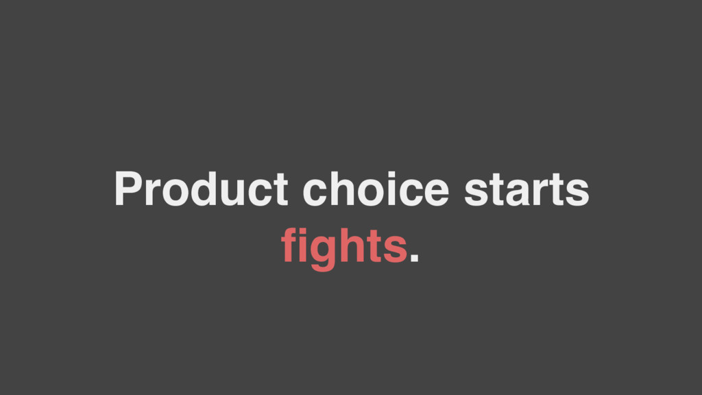 Product choice starts fights.