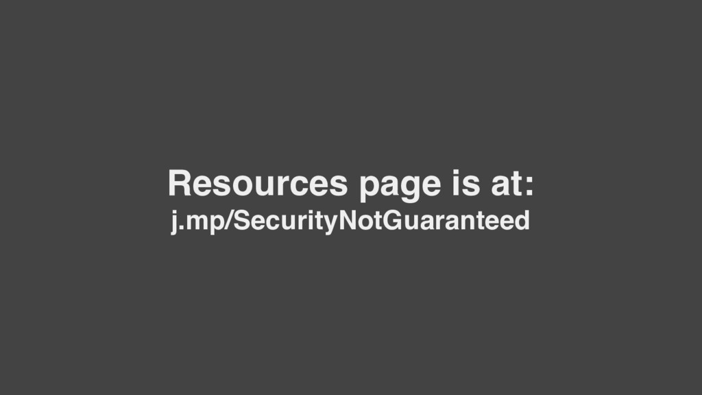Resources page is at: j.mp/SecurityNotGuaranteed