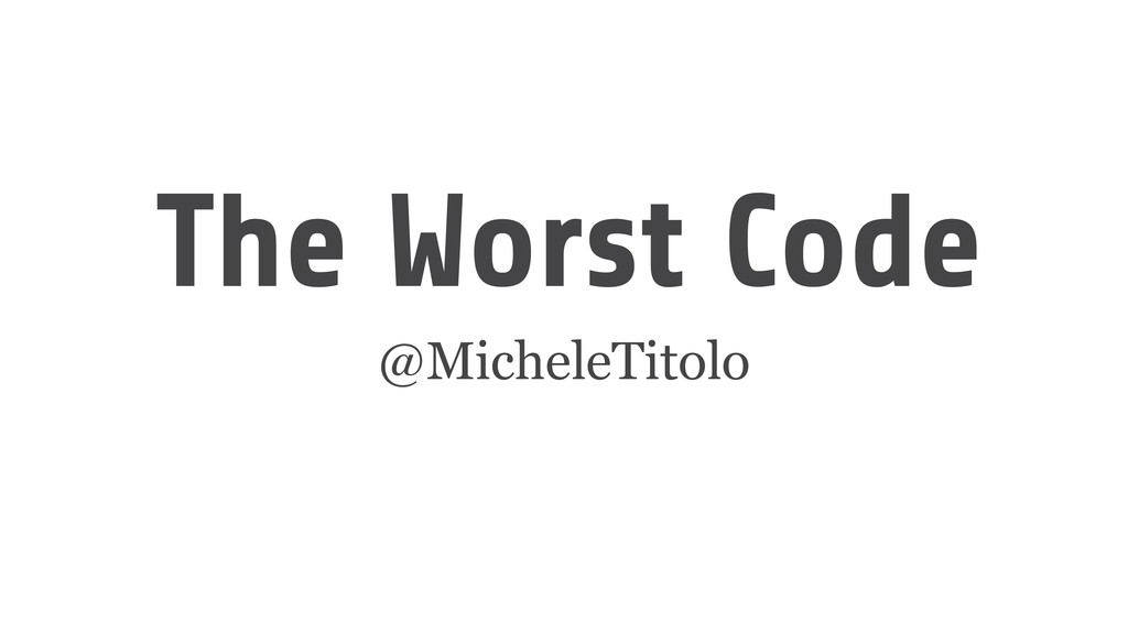 The Worst Code @MicheleTitolo