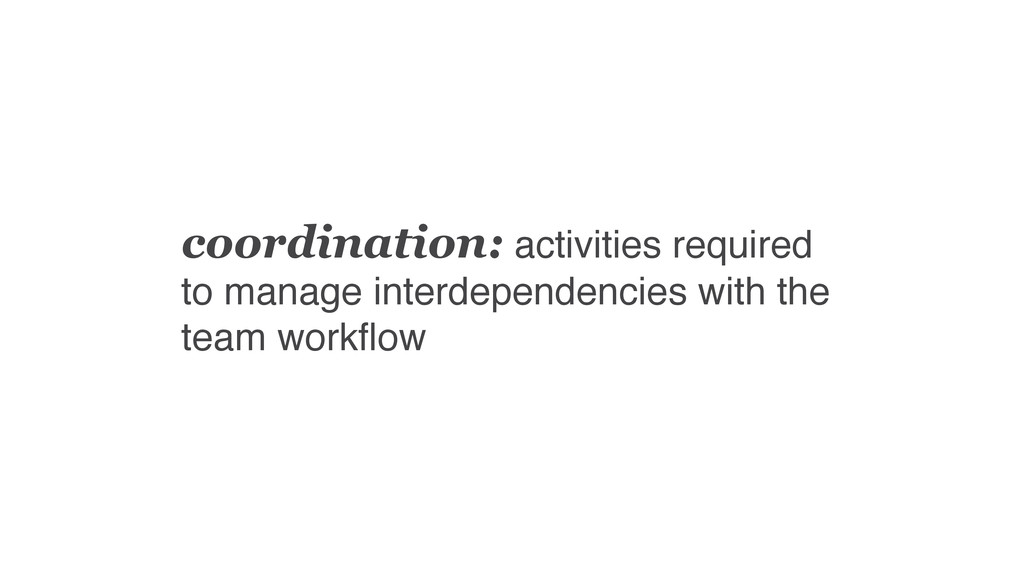 coordination: activities required to manage int...