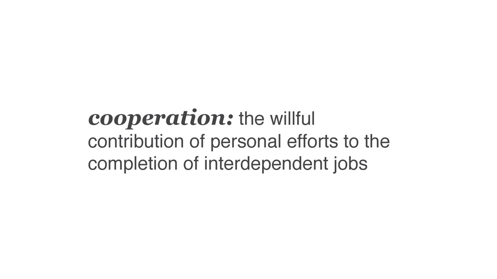 cooperation: the willful contribution of person...