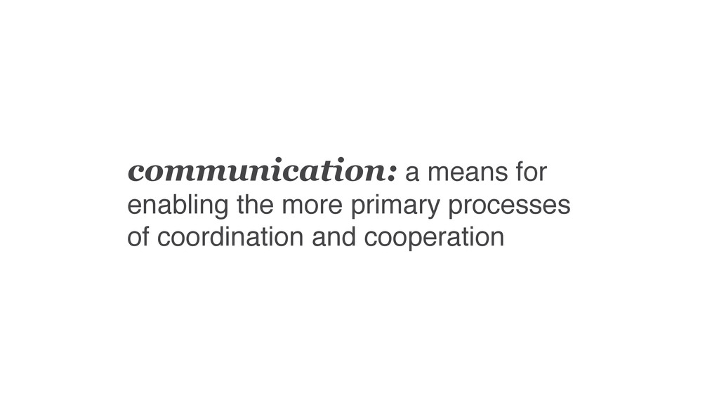 communication: a means for enabling the more pr...