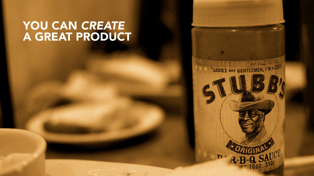 YOU CAN CREATE A GREAT PRODUCT