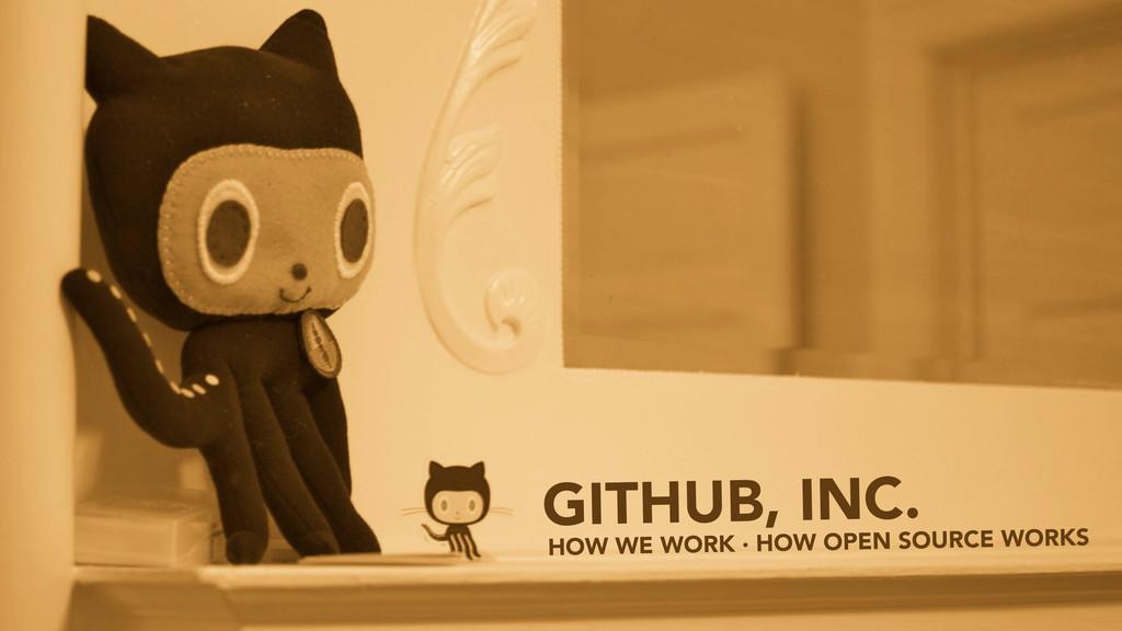 GITHUB, INC. HOW WE WORK · HOW OPEN SOURCE WORKS