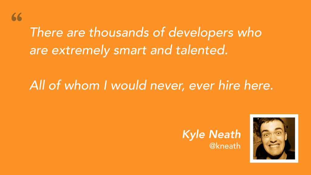 Kyle Neath @kneath There are thousands of devel...