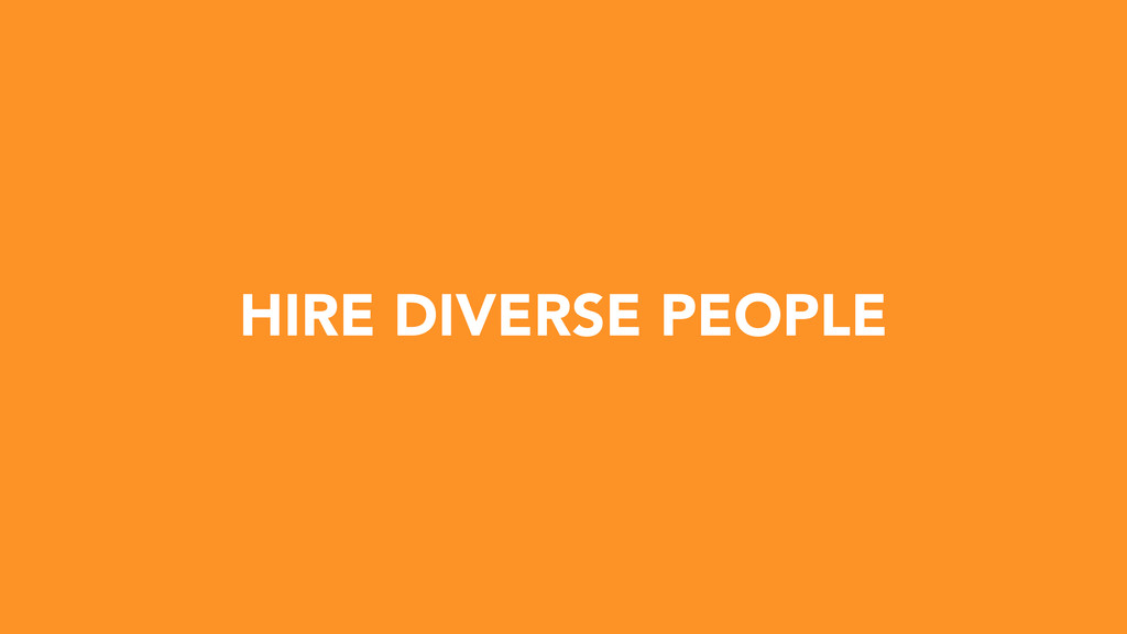 HIRE DIVERSE PEOPLE
