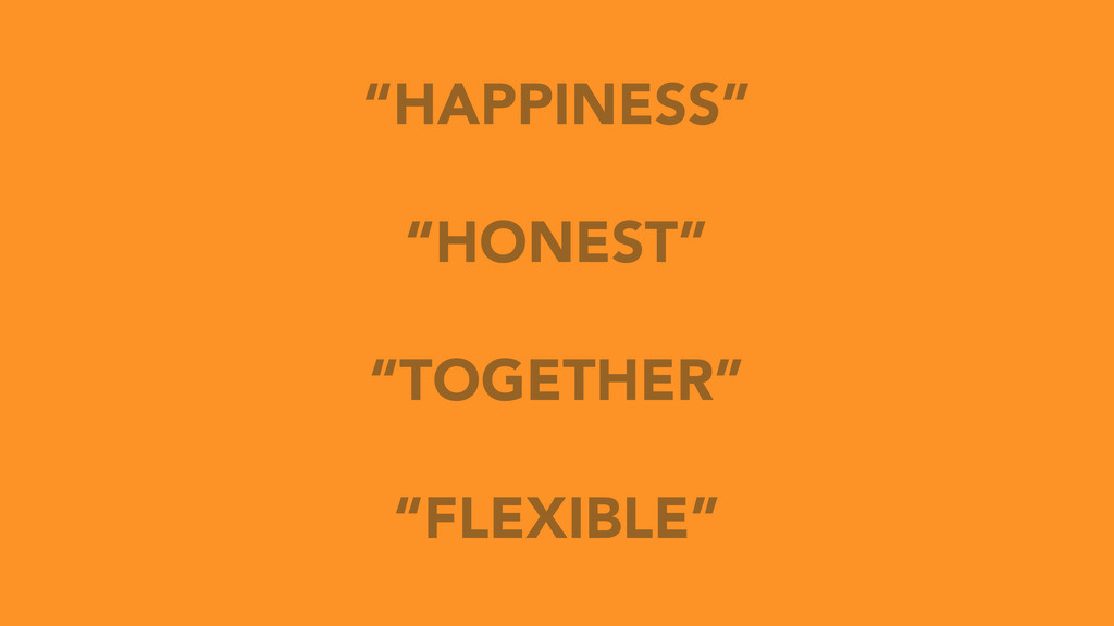 """""""HAPPINESS"""" """"HONEST"""" """"TOGETHER"""" """"FLEXIBLE"""""""