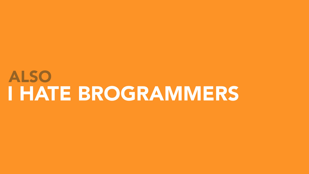 I HATE BROGRAMMERS ALSO