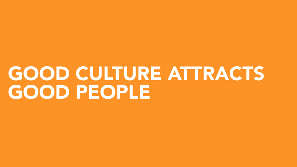 GOOD CULTURE ATTRACTS GOOD PEOPLE